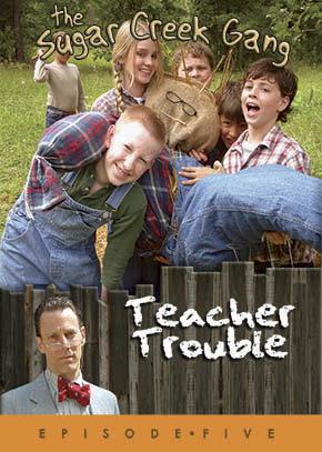 Teacher Trouble - Sugar Creek Gang
