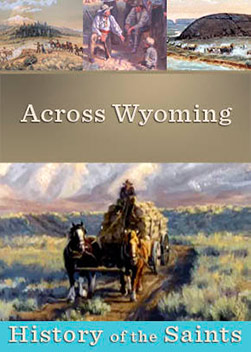 History of the Saints: Across Wyoming