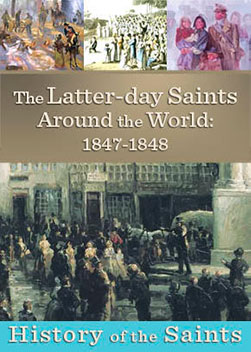 History of the Saints: The Latter-Day Saints Around the World: 1847-1848
