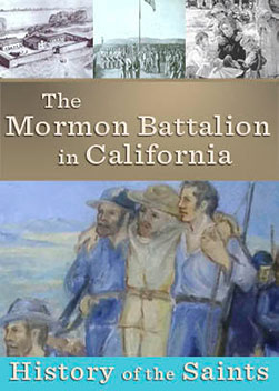 History of the Saints: The Mormon Battalion in California