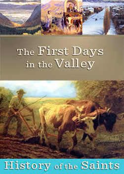History of the Saints: First Days in the Valley
