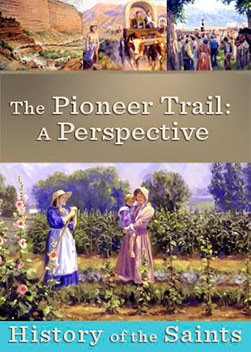 History of the Saints: The Pioneer Trail, A Perspective