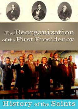 History of the Saints: The Reorganization of the First Presidency
