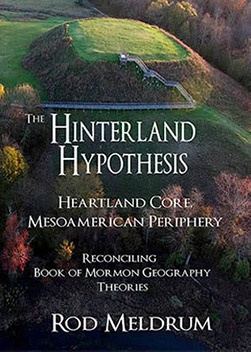 Hinterland Hypothesis: Heartland Core Mesoamerican Periphery, Reconciling Book of Mormon Geography Theories