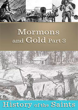 History of the Saints: Mormons & Gold Part 3
