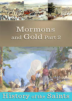 History of the Saints: Mormons & Gold Part 2