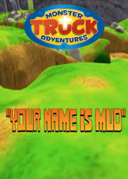 Monster Truck Adventures: Your Name is Mud