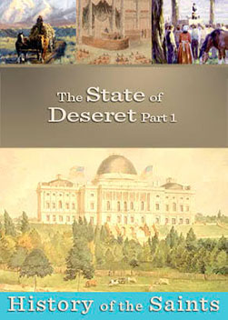 History of the Saints: The State of Deseret Part 1