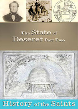 History of the Saints: The State of Deseret Part 2