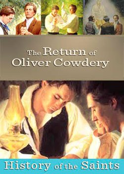 History of the Saints: The Return of Oliver Cowdery