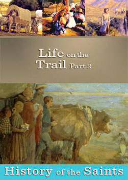 History of the Saints: Life on the Trail Part 3