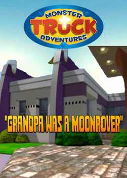 Monster Truck Adventures: Grandpa was a Moonrover