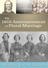 History of the Saints: The 1852 Announcement of Plural Marriage
