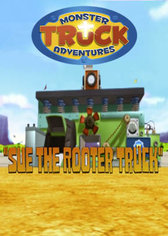 Monster Truck Adventures: Sue the Rooter Truck