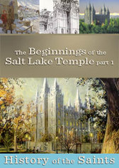 History of the Saints: The Beginnings of the Salt Lake Temple Part 1