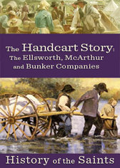 History of the Saints: The Handcart Story - The Ellsworth, McArthur, and Bunker Companies