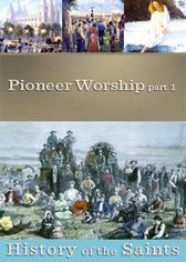 History of the Saints: Pioneer Worship Part 1