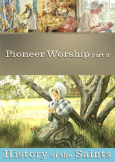 History of the Saints: Pioneer Worship Part 2
