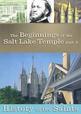 History of the Saints: The Beginnings of the Salt Lake Temple Part 2