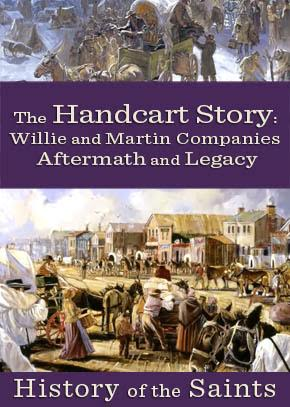 History of the Saints: The Handcart Story - Willie and Martin Companies Aftermath & Legacy
