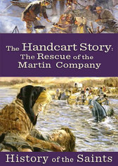 History of the Saints: The Handcart Story: The Rescue of the Martin Company