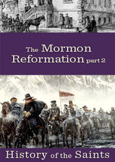 History of the Saints - The Mormon Reformation Part 2