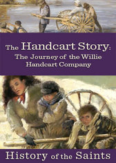 History of the Saints: The Handcart Story - The Journey of the Willie Handcart Company
