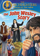 Torchlighers: The John Wesley Story