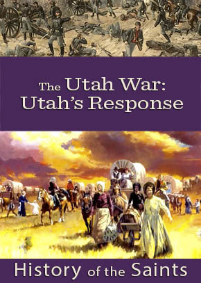 History of the Saints: The Utah War - Utah's Response