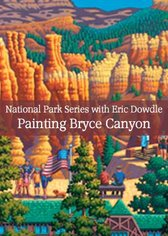 National Park Series with Eric Dowdle: Painting Bryce Canyon