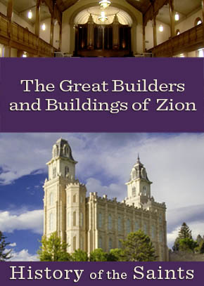 History of the Saints: The Great Builders and Buildings of Zions