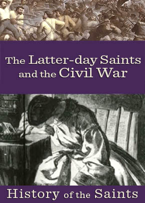 History of the Saints: The Latter-day Saints and the Civil War