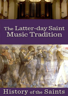 History of the Saints: The Latter-day Saint Music Tradition