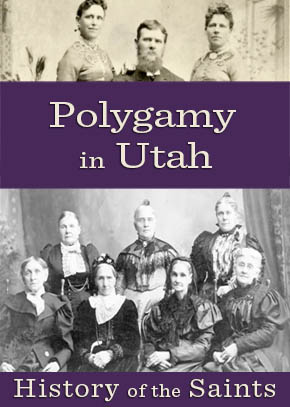 History of the Saints: Polygamy in Utah