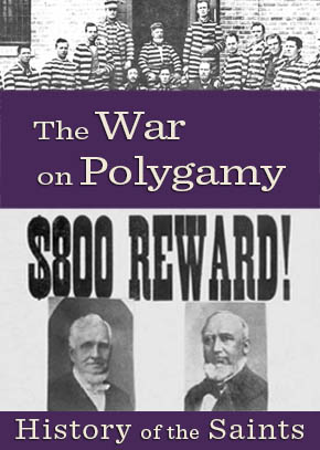 History of the Saints: The War on Polygamy