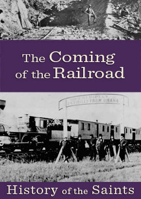 History of the Saints: The Coming of the Railroad