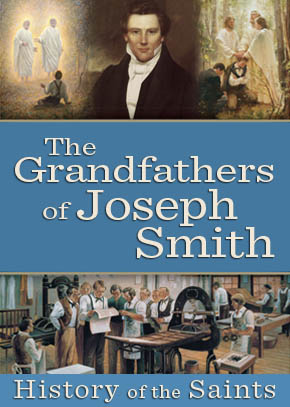 History of the Saints: The Grandfathers of Joseph Smith