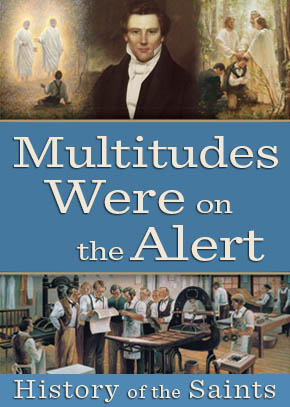 History of the Saints: Multitudes Were On Alert