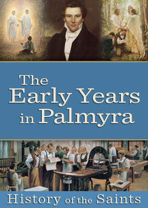 History of the Saints: The Early Years in Palmyra