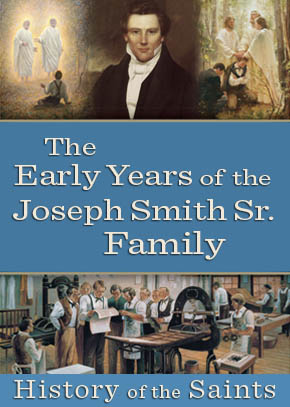 History of the Saints: The Early Years of the Joseph Smith Sr. Family