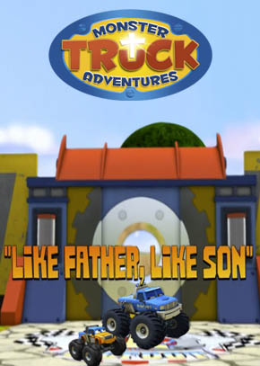 Monster Truck Adventures: Like Father Like Son
