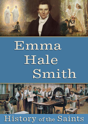 History of the Saints: Emma Hale Smith