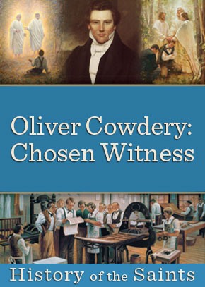 History of the Saints: Oliver Cowdery, Chosen Witness