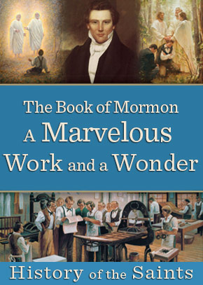 History of the Saints: The Book of Mormon, A Marvelous Work and a Wonder