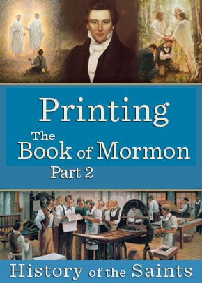 History of the Saints: Printing the Book of Mormon Part 2