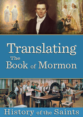 History of the Saints: Translating the Book of Mormon