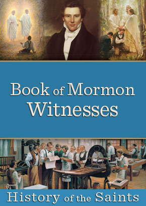History of the Saints: Book of Mormon Witnesses