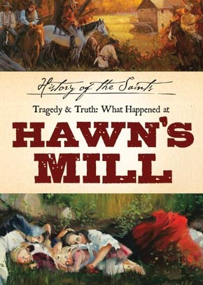History of the Saints: Tragedy & Truth: What Happened at Hawn's Mill