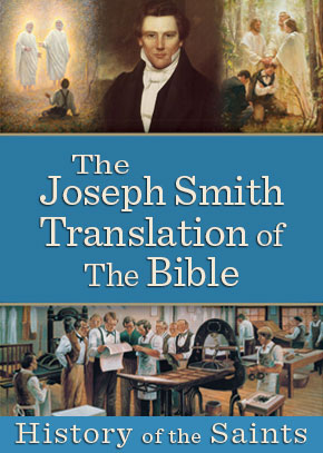 History of the Saints: The Joseph Smith Translation of the Bible