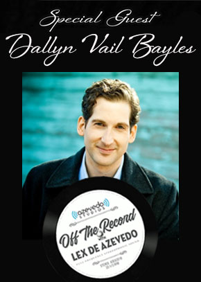 Off the Record with Lex De Azvedo: Dallyn Vail Bayles